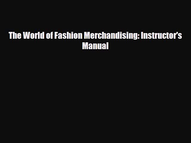 [PDF Download] The World of Fashion Merchandising: Instructor's Manual [PDF] Online