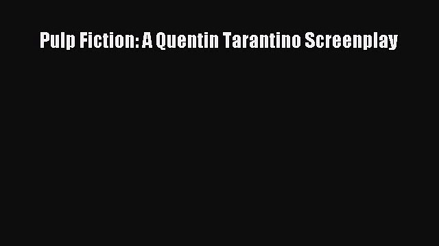 Pulp Fiction: A Quentin Tarantino Screenplay  Free Books