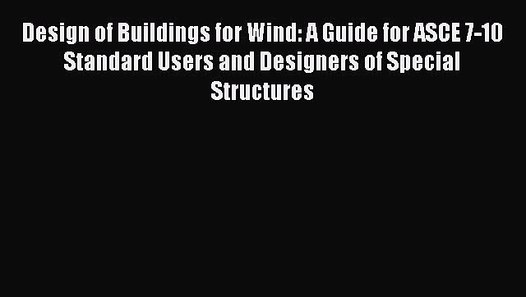PDF Download] Design of Buildings for Wind: A Guide for ASCE 7-10 ...