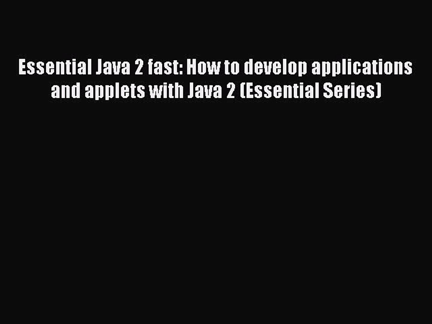 Essential Java 2 fast: How to develop applications and applets with Java 2 (Essential Series)
