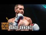 La rage au ventre Bande Annonce (2015) - Jake Gyllenhaal HD