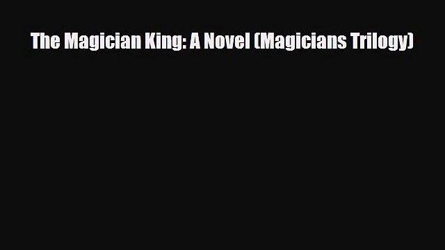 [PDF Download] The Magician King: A Novel (Magicians Trilogy) [Download] Full Ebook