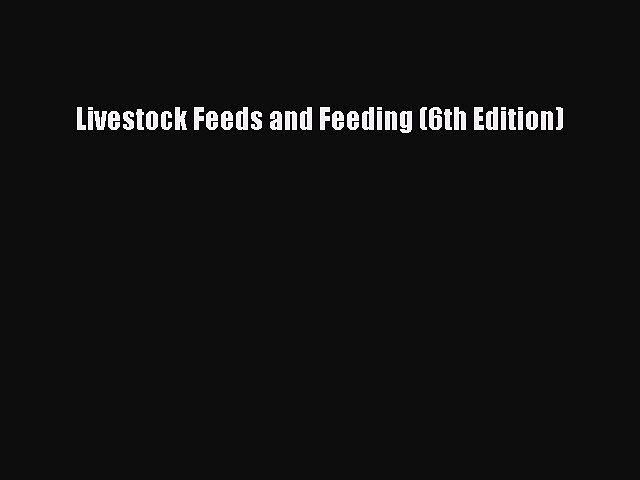 (PDF Download) Livestock Feeds and Feeding (6th Edition) Download