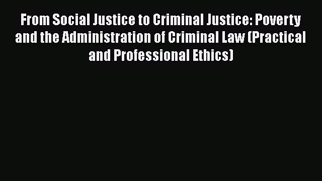 From Social Justice to Criminal Justice: Poverty and the Administration of Criminal Law (Practical