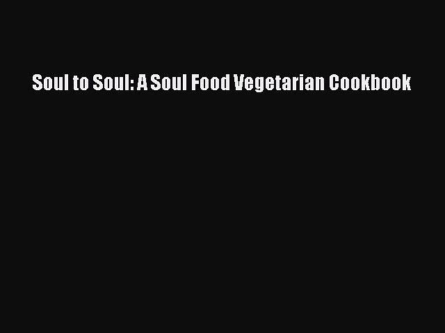 Soul to Soul: A Soul Food Vegetarian Cookbook Free Download Book