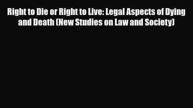 [PDF Download] Right to Die or Right to Live: Legal Aspects of Dying and Death (New Studies