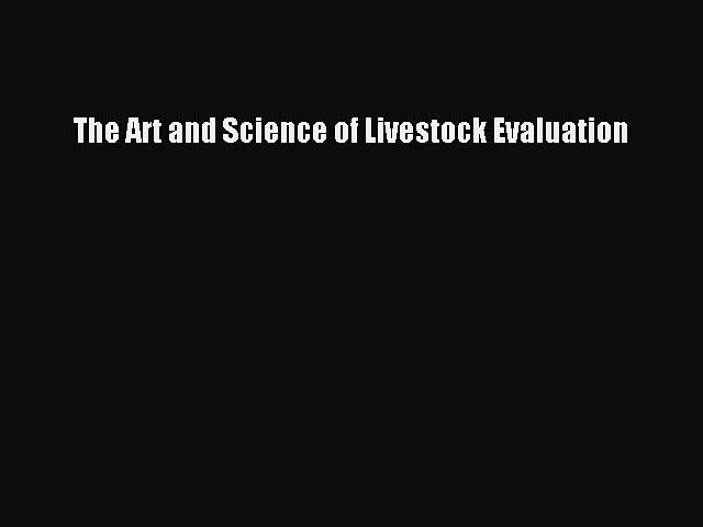 The Art and Science of Livestock Evaluation  Free Books