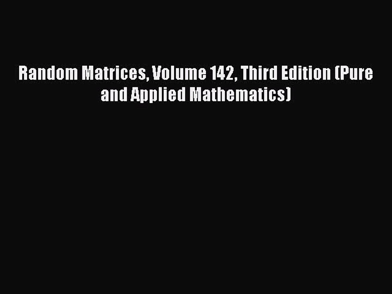 Random Matrices Volume 142 Third Edition (Pure and Applied Mathematics)  Free Books