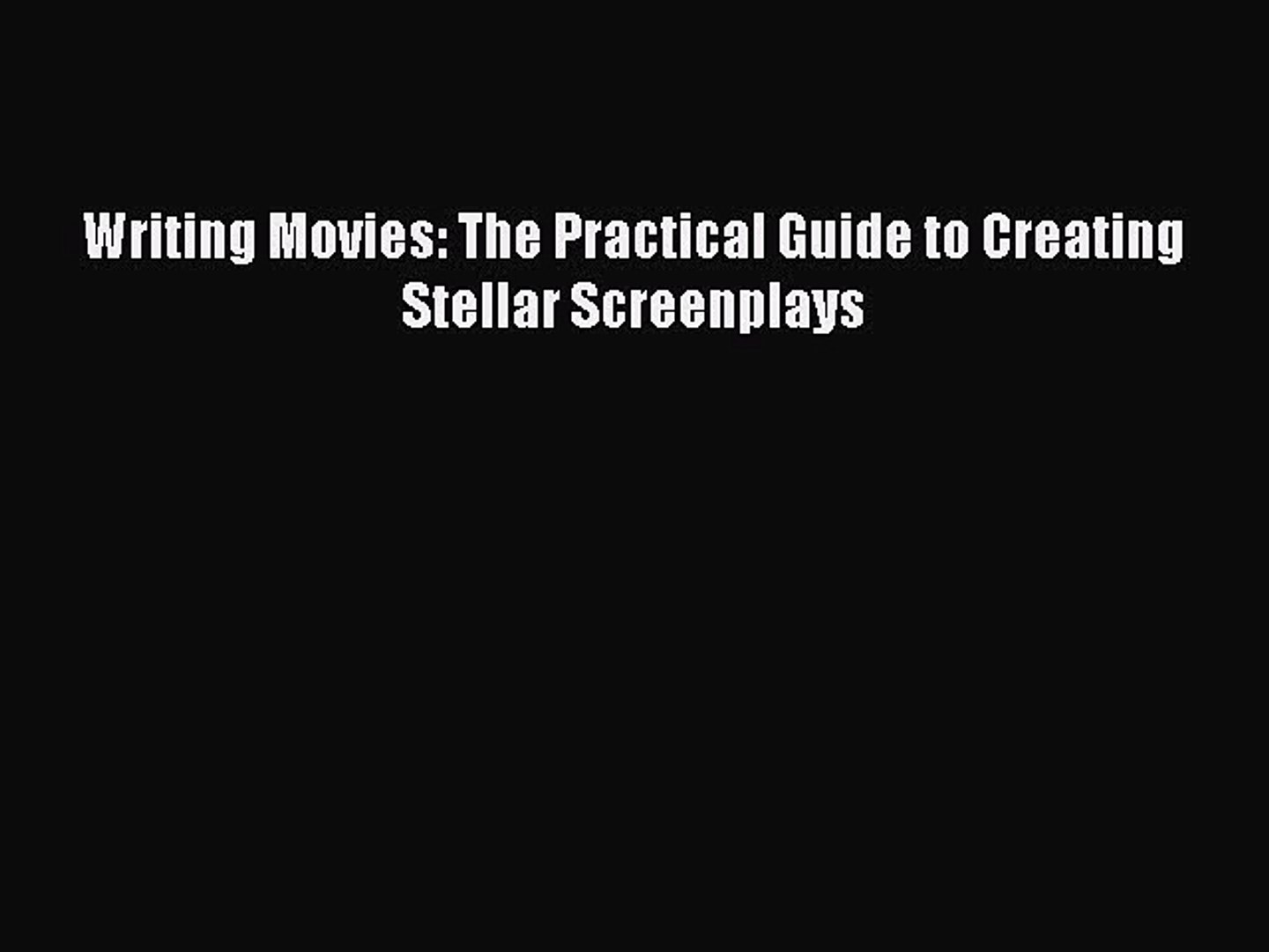 [PDF Download] Writing Movies: The Practical Guide to Creating Stellar Screenplays [Download]
