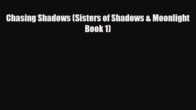 [PDF Download] Chasing Shadows (Sisters of Shadows & Moonlight Book 1) [Read] Full Ebook