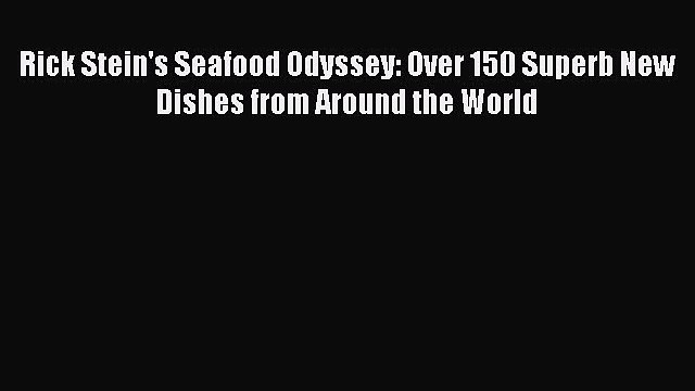 Rick Stein's Seafood Odyssey: Over 150 Superb New Dishes from Around the World  Free Books