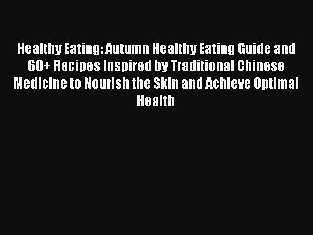 Healthy Eating: Autumn Healthy Eating Guide and 60+ Recipes Inspired by Traditional Chinese