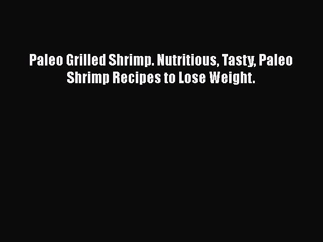 Paleo Grilled Shrimp. Nutritious Tasty Paleo Shrimp Recipes to Lose Weight.  Free Books