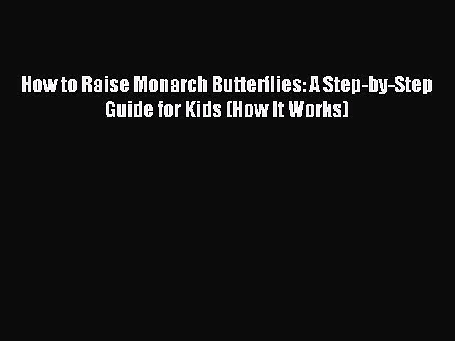 (PDF Download) How to Raise Monarch Butterflies: A Step-by-Step Guide for Kids (How It Works)
