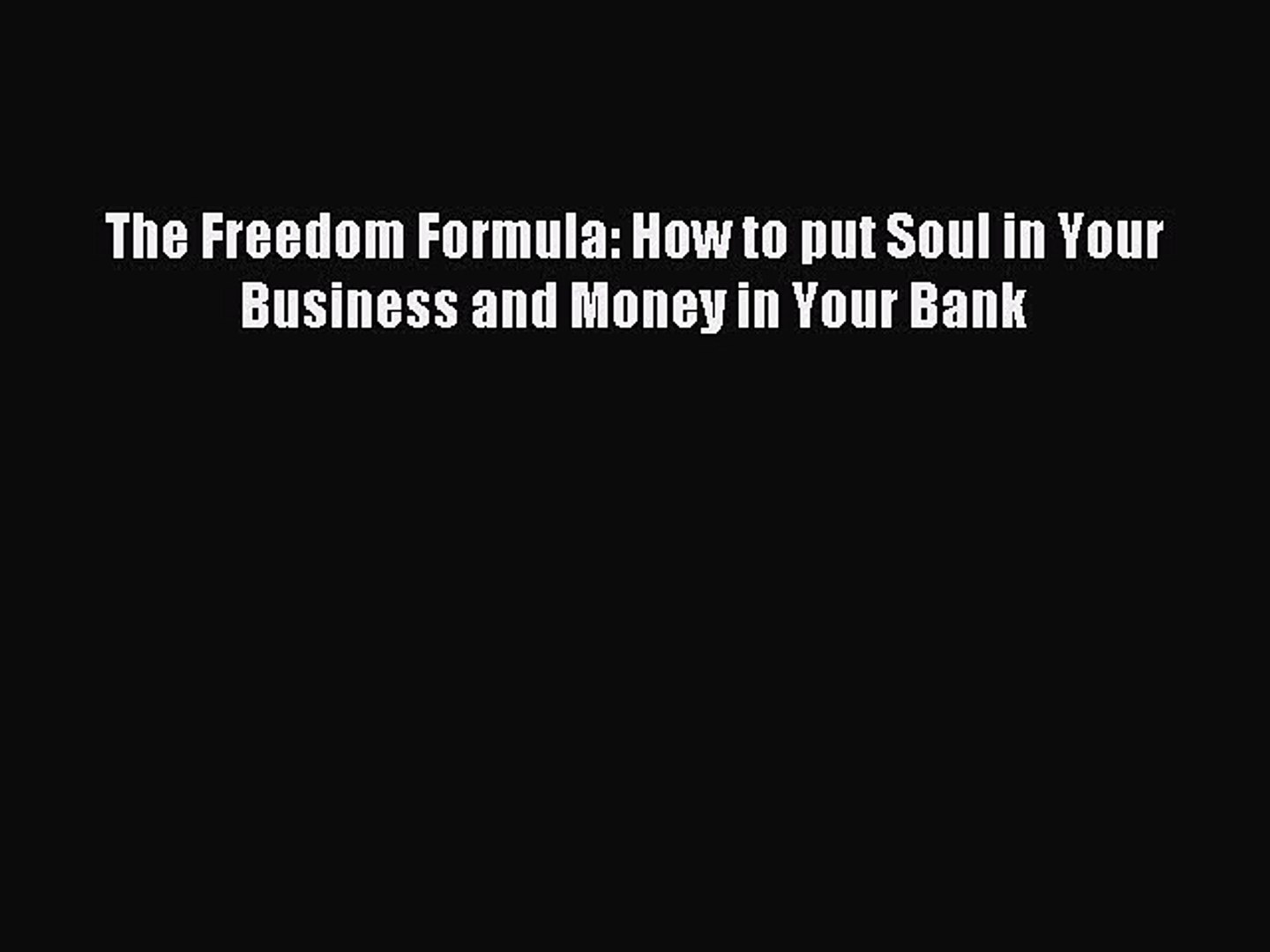 (PDF Download) The Freedom Formula: How to put Soul in Your Business and Money in Your Bank