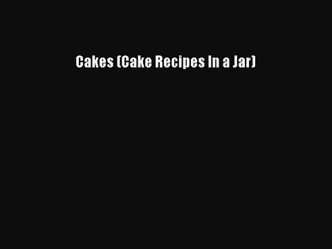 Cakes (Cake Recipes In a Jar) Read Online PDF