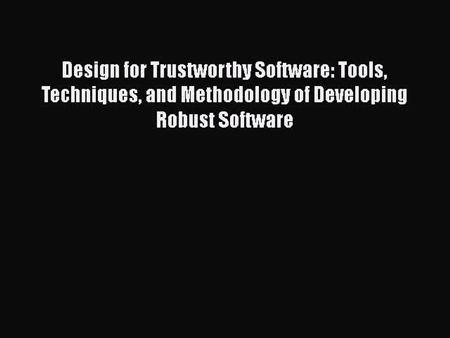 Pdf Download Design For Trustworthy Software Tools Techniques And Methodology Of Developing Video Dailymotion
