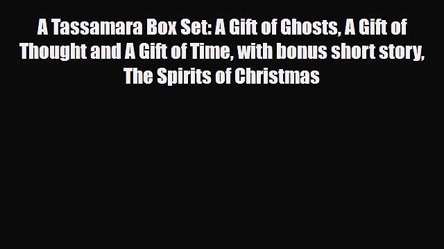 [PDF Download] A Tassamara Box Set: A Gift of Ghosts A Gift of Thought and A Gift of Time with