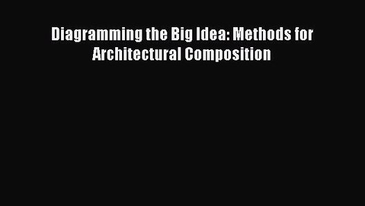 Pdf Download  Diagramming The Big Idea  Methods For