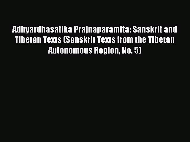 [PDF Download] Adhyardhasatika Prajnaparamita: Sanskrit and Tibetan Texts (Sanskrit Texts from