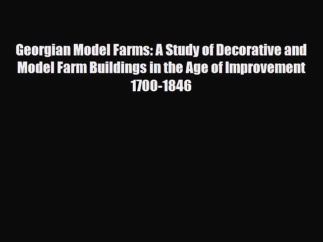 [PDF Download] Georgian Model Farms: A Study of Decorative and Model Farm Buildings in the