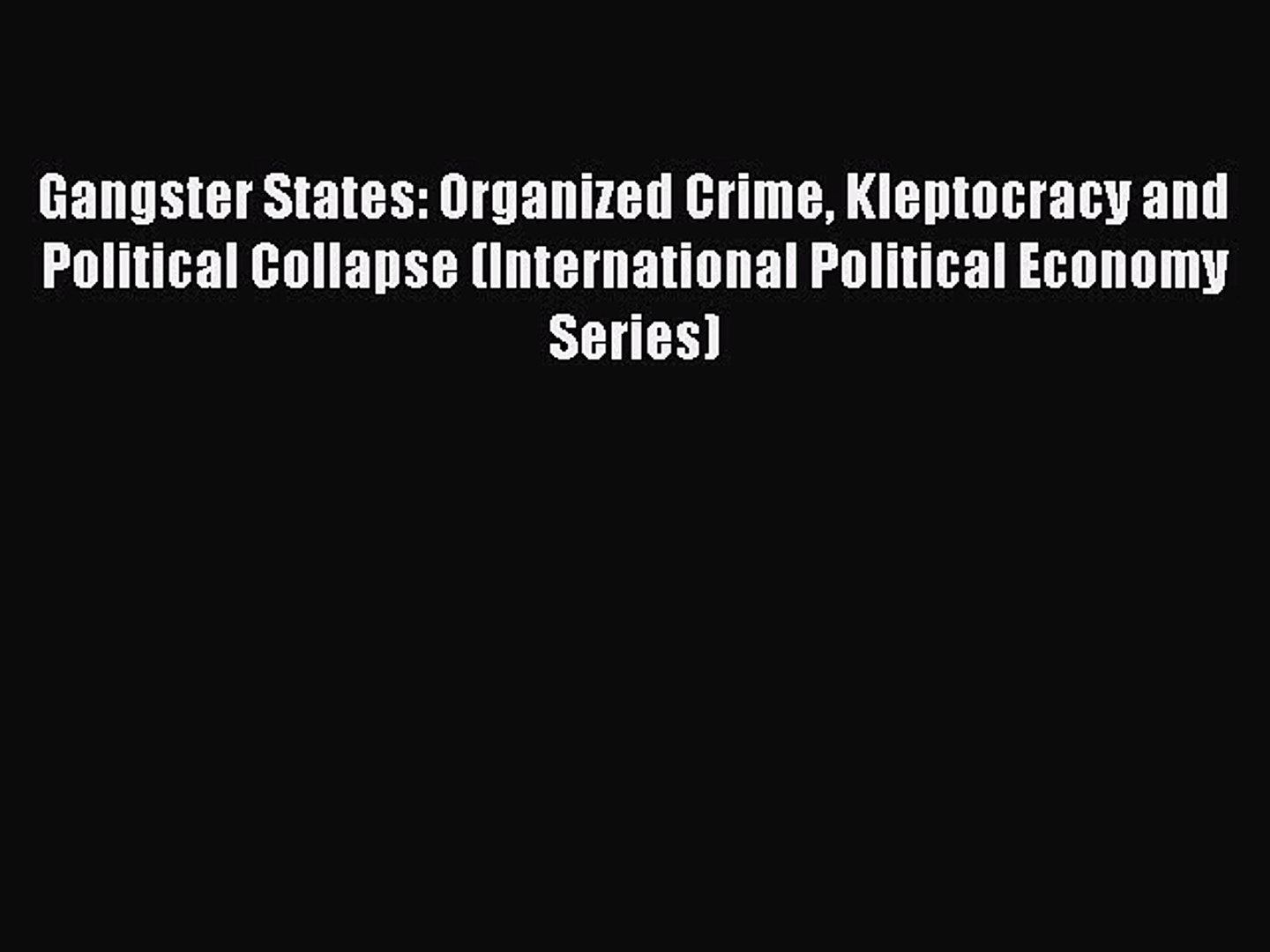 Gangster States: Organized Crime Kleptocracy and Political Collapse (International Political