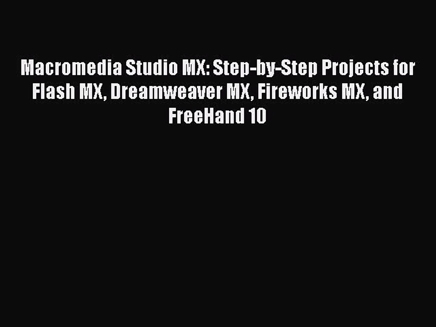 and FreeHand 10 Dreamweaver MX Macromedia Studio MX: Step-by-Step Projects for Flash MX Fireworks MX
