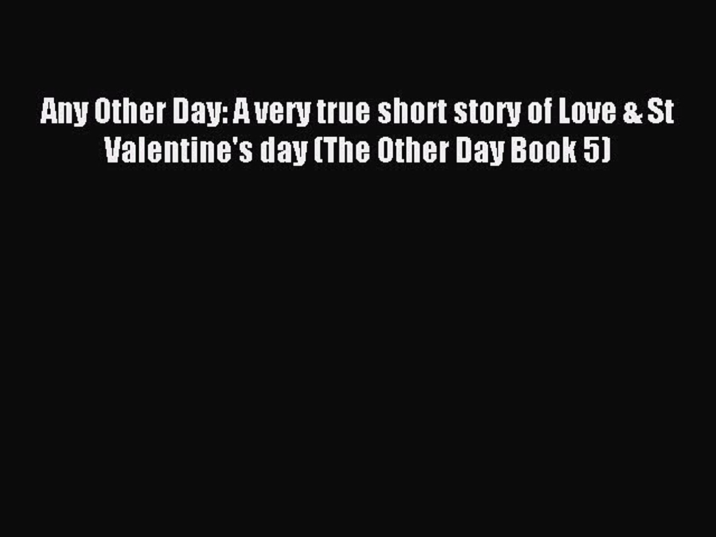 (PDF Download) Any Other Day: A very true short story of Love & St Valentine's day (The Oth