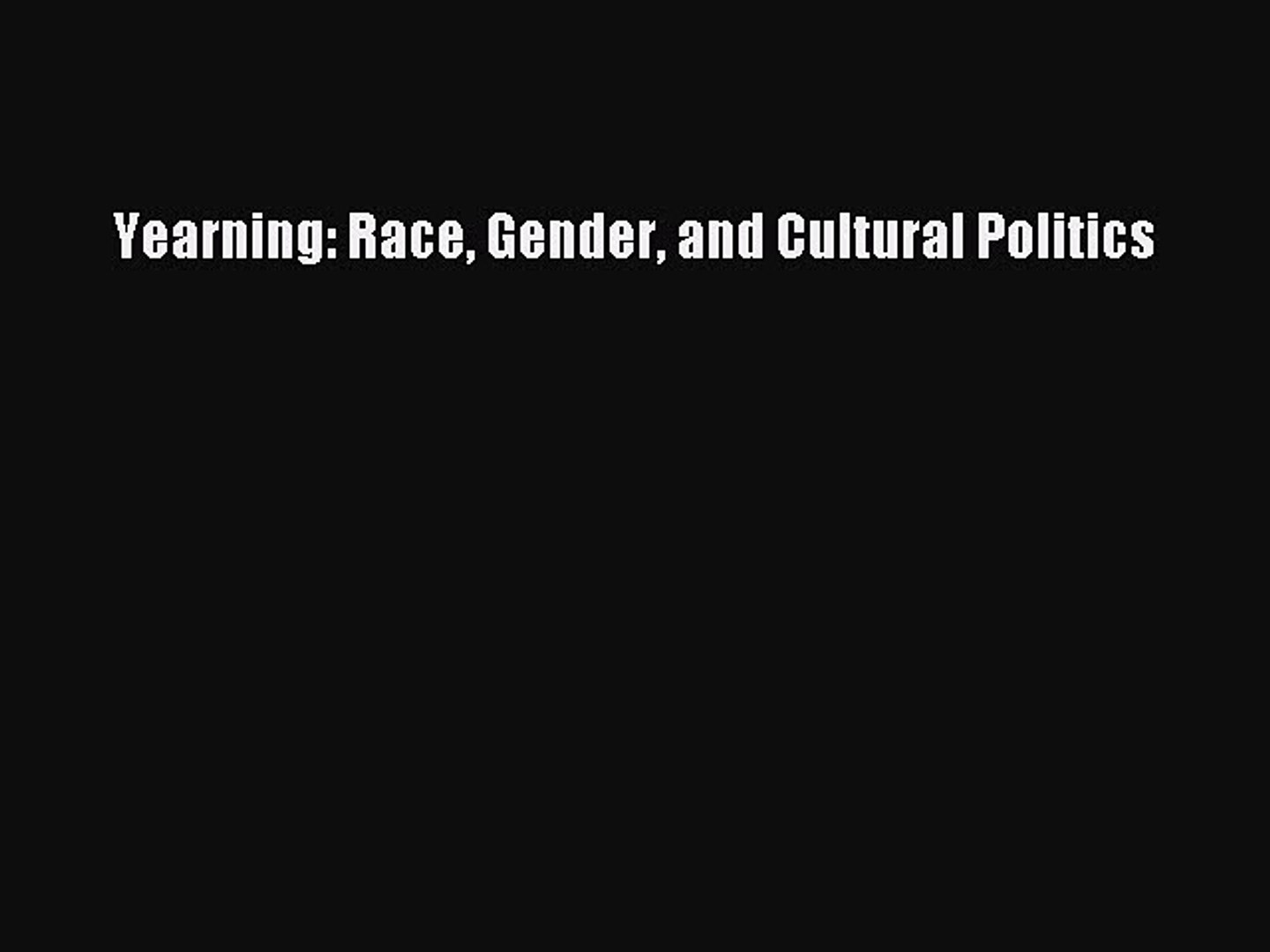 and Cultural Politics Gender Yearning Race