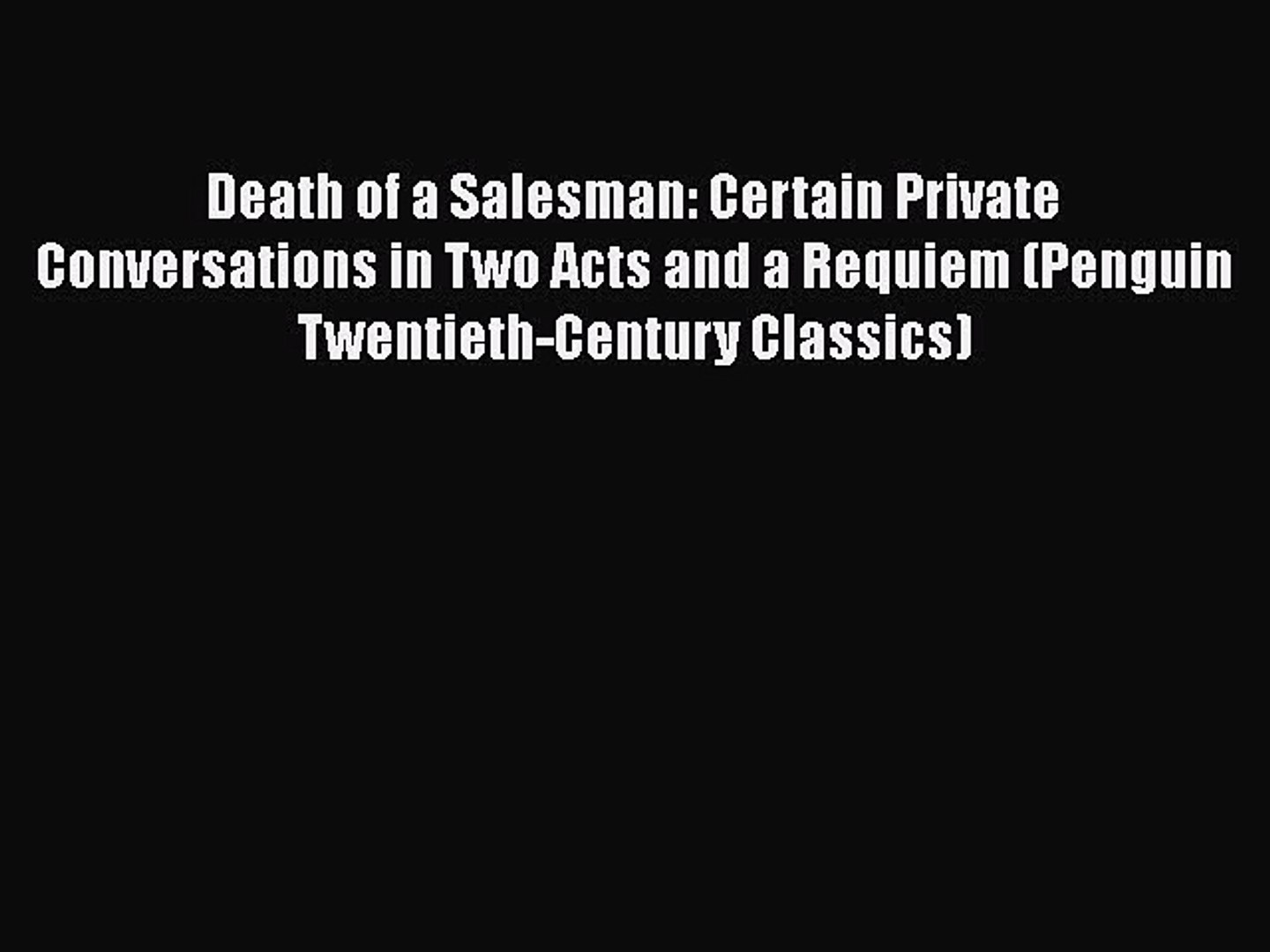 Death of a Salesman: Certain Private Conversations in Two Acts and a Requiem (Penguin Twentieth-Cent