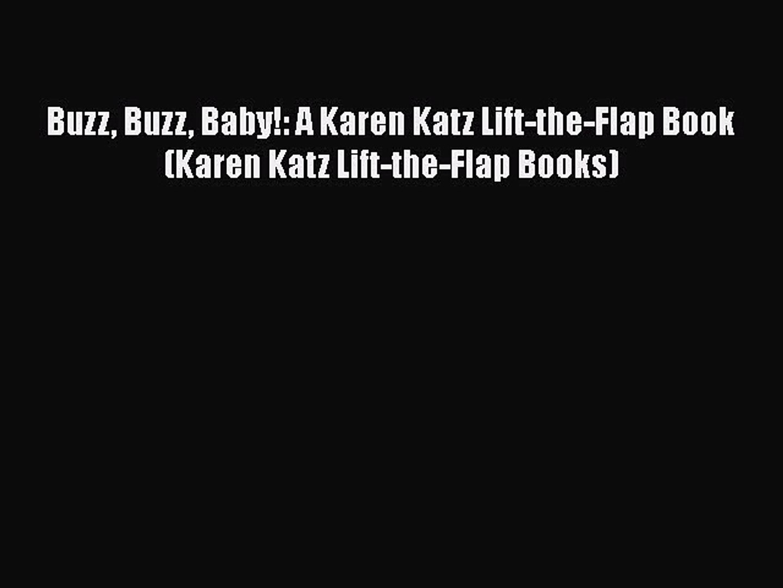 [PDF Download] Buzz Buzz Baby!: A Karen Katz Lift-the-Flap Book (Karen Katz Lift-the-Flap Books)