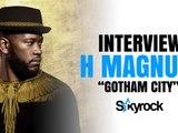 """Interview H Magnum """"Gotham City"""" - Skyrock.com"""