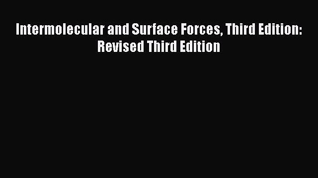 Intermolecular and Surface Forces Third Edition: Revised Third Edition  Free Books