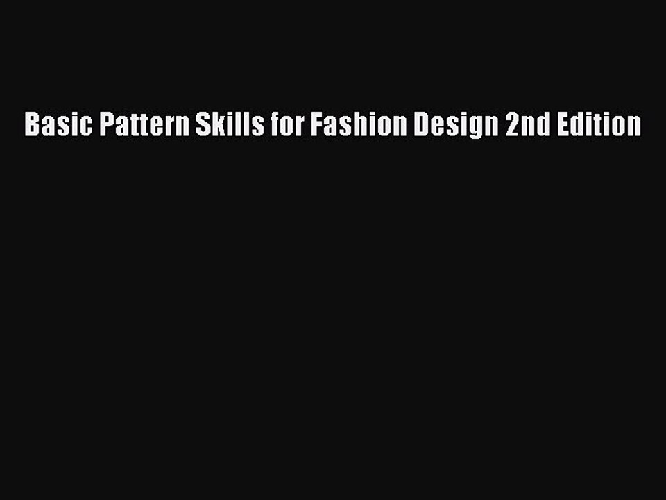 Pdf Download Basic Pattern Skills For Fashion Design 2nd Edition Pdf Video Dailymotion