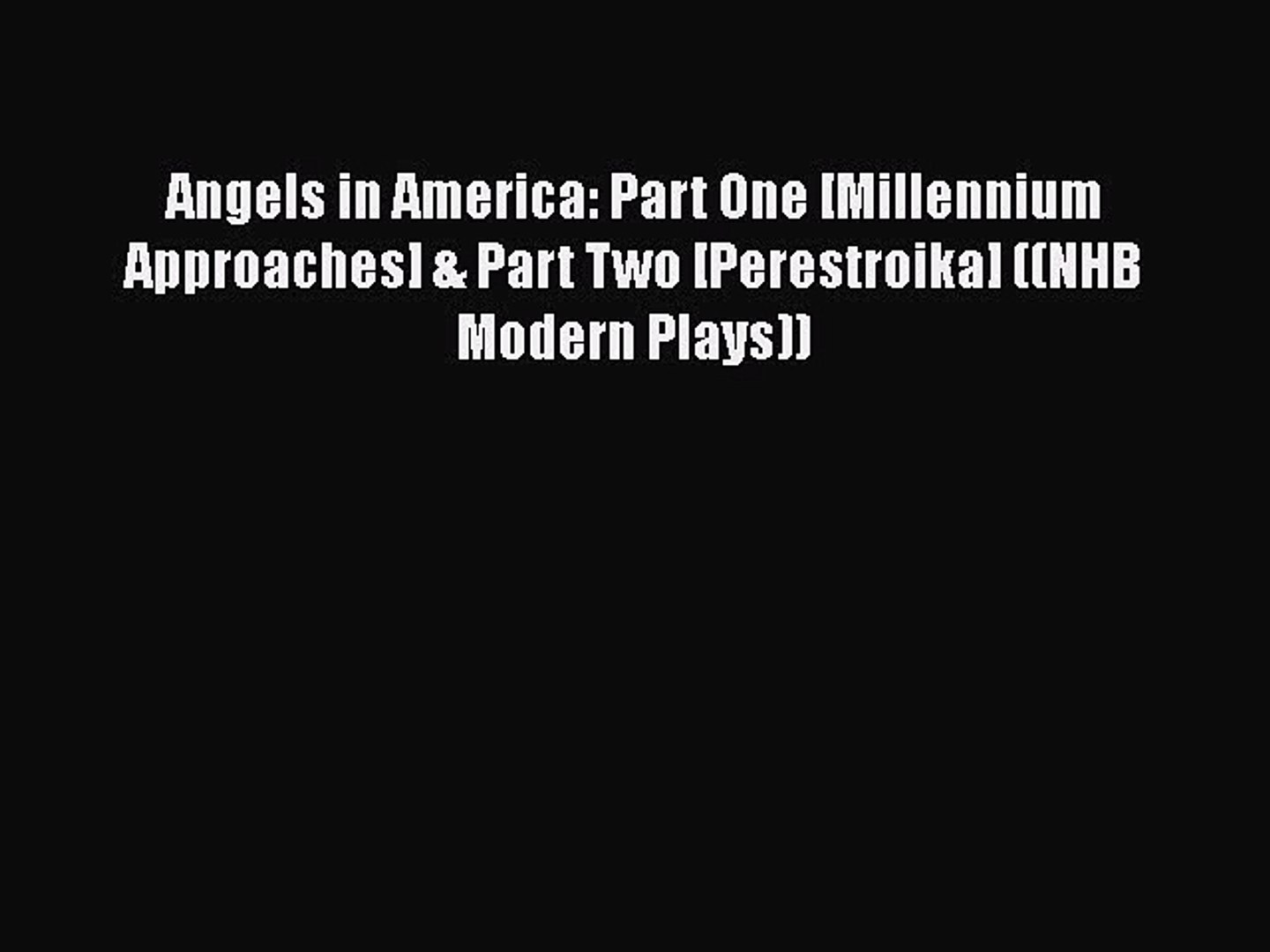 Angels in America: Part One [Millennium Approaches] & Part Two [Perestroika] ((NHB Modern Plays)