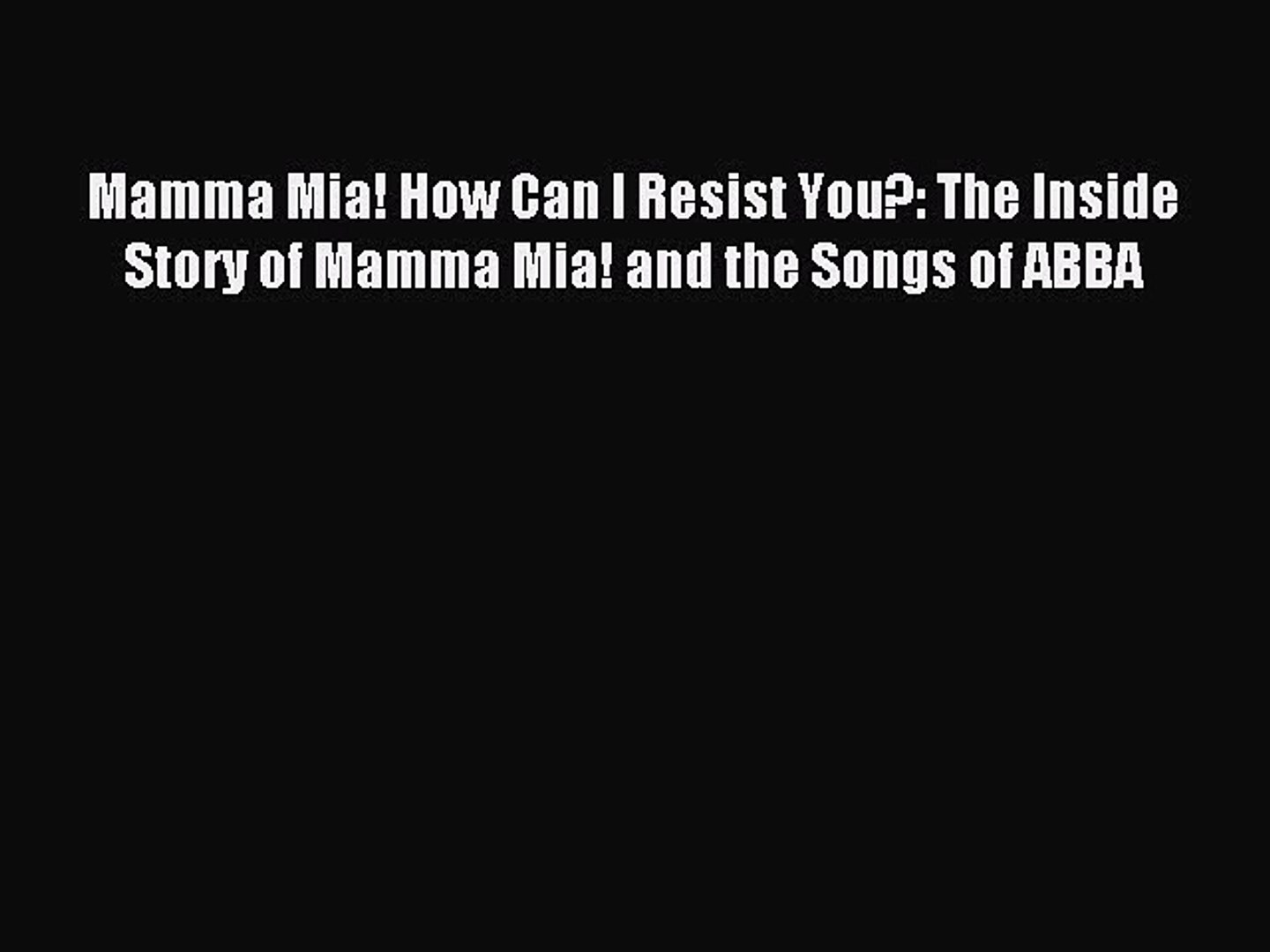[PDF Download] Mamma Mia! How Can I Resist You?: The Inside Story of Mamma Mia! and the Songs