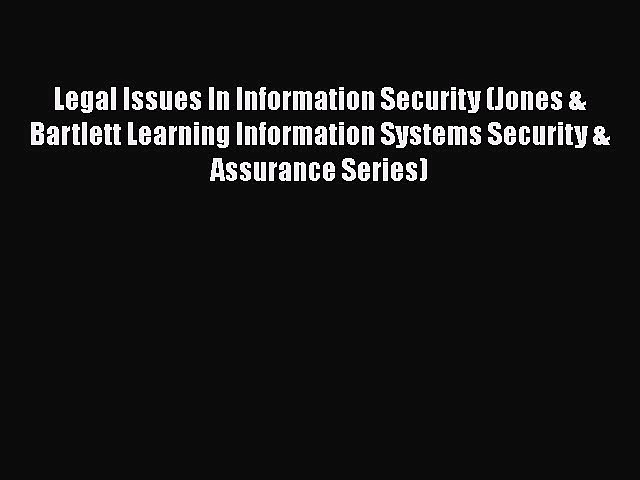 Legal Issues In Information Security (Jones & Bartlett Learning Information Systems Security