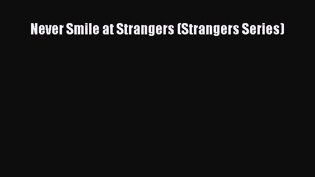 Never Smile at Strangers (Strangers Series)  Free Books