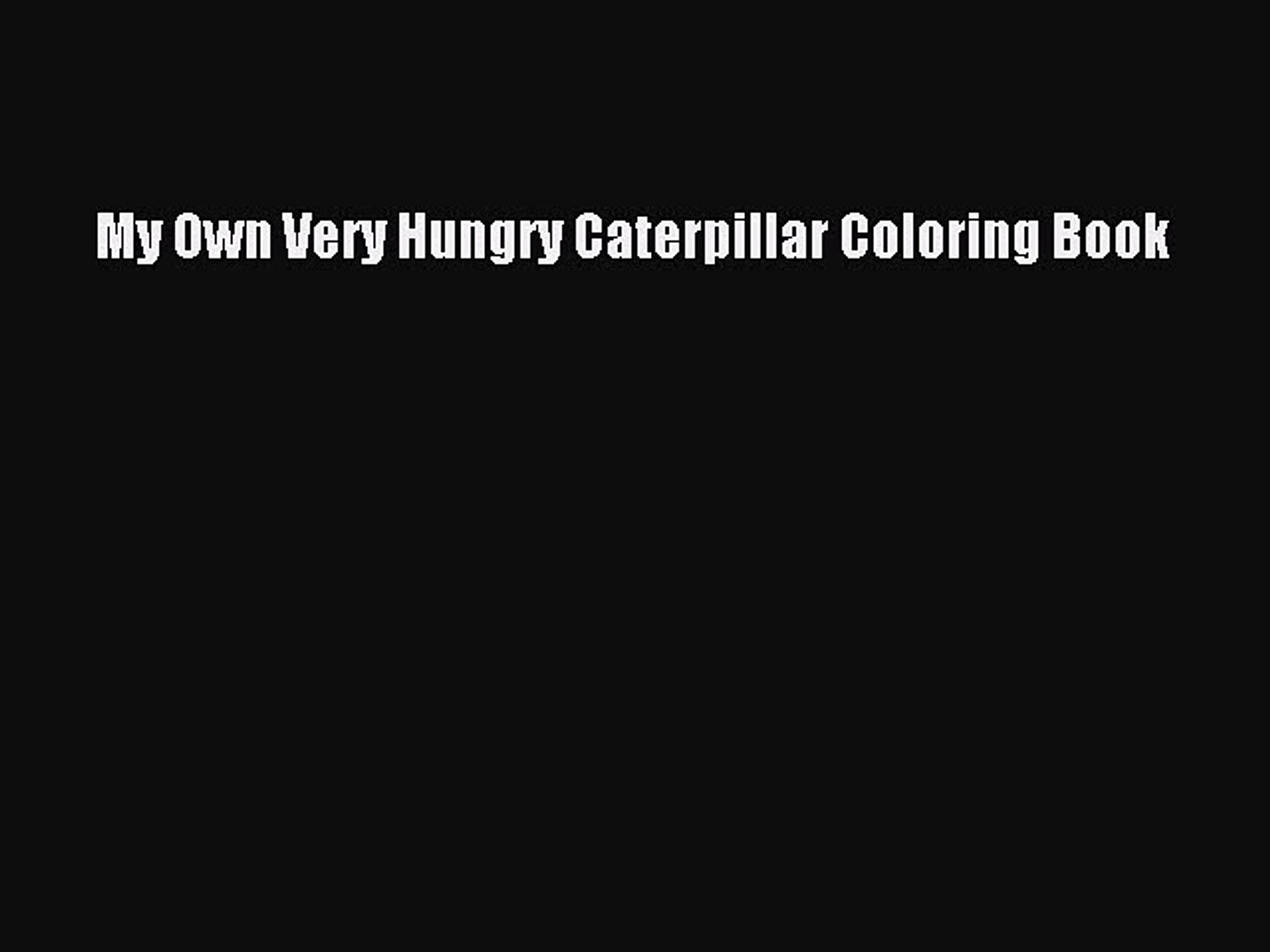 My Own Very Hungry Caterpillar Coloring Book Free Download ...