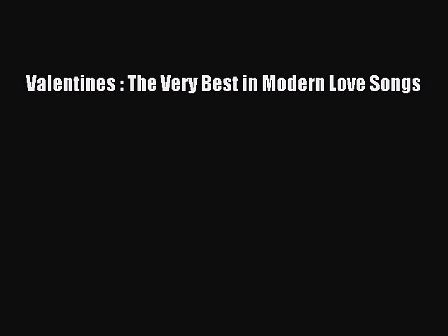 Pdf Download Valentines The Very Best In Modern Love Songs Read Online Video Dailymotion