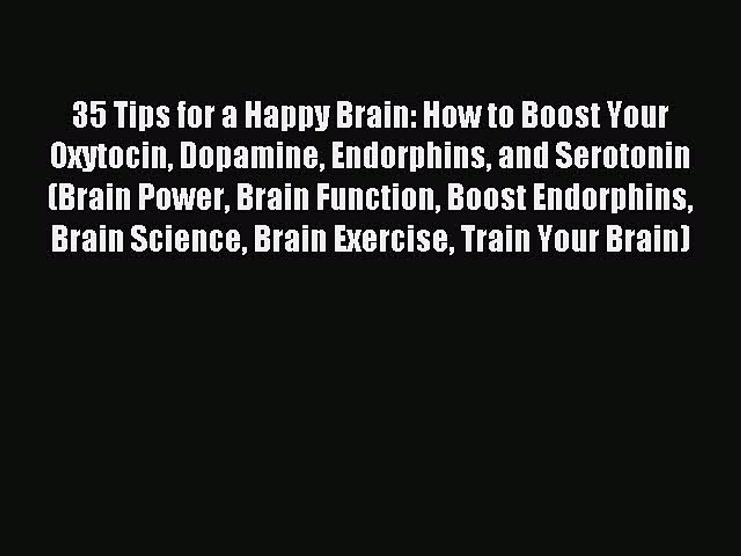 (PDF Download) 35 Tips for a Happy Brain: How to Boost Your Oxytocin  Dopamine Endorphins and