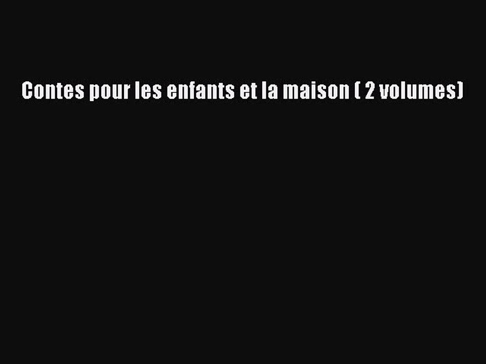 Pdf Telecharger Contes Pour Les Enfants Et La Maison 2 Volumes Pdf Complet Ebook Video Dailymotion