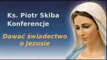 Dawać świadectwo o Jezusie - ks. Piotr Skiba