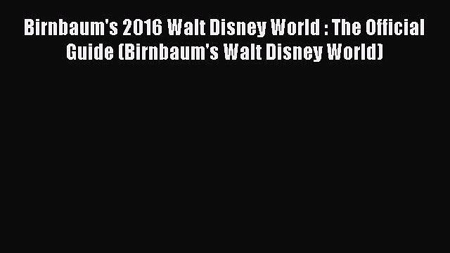 Birnbaum's 2016 Walt Disney World : The Official Guide (Birnbaum's Walt Disney World)  Read