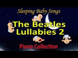 A Hard Day's Night - The Beatles Lullabies 2 - Sleeping Baby Songs - PianoCollection - Baby Sleep - Dearecords