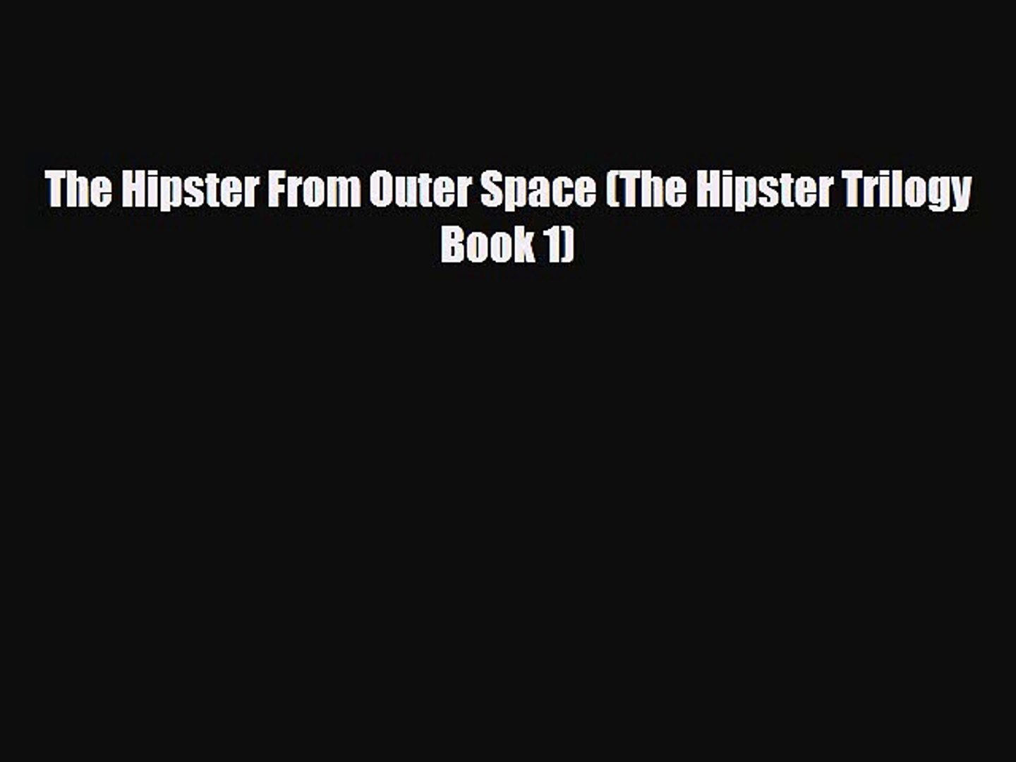 [PDF Download] The Hipster From Outer Space (The Hipster Trilogy Book 1) [Read] Full Ebook