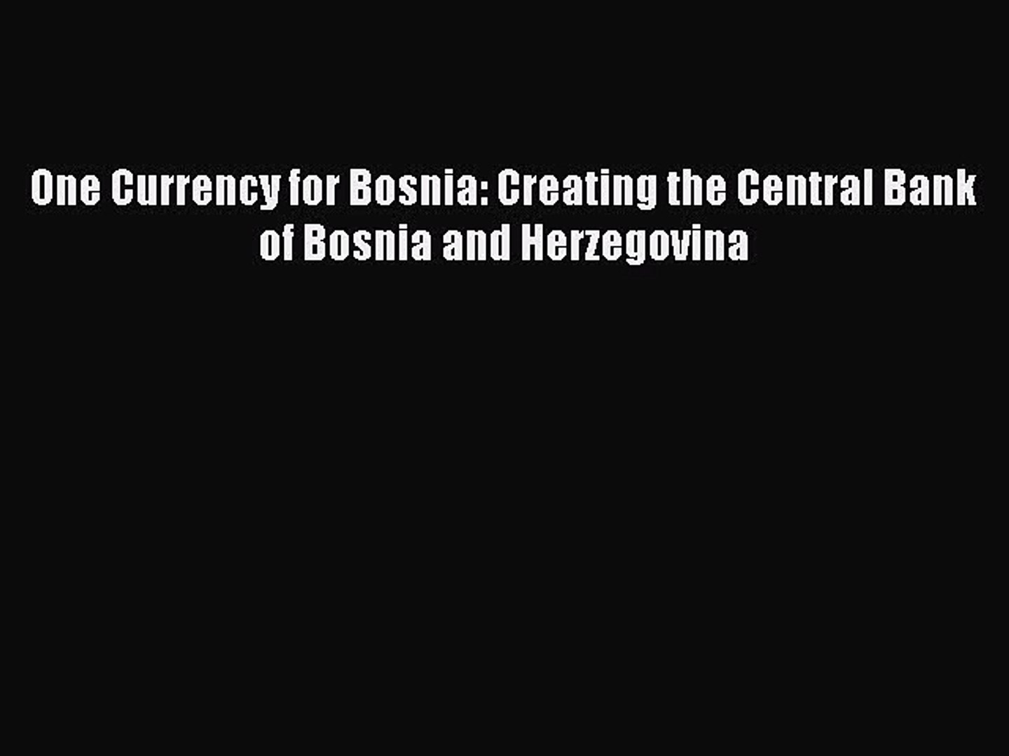 [PDF Download] One Currency for Bosnia: Creating the Central Bank of Bosnia and Herzegovina