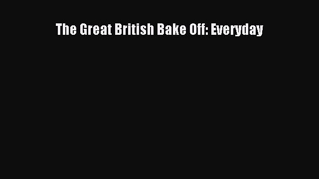 The Great British Bake Off: Everyday Read Online PDF