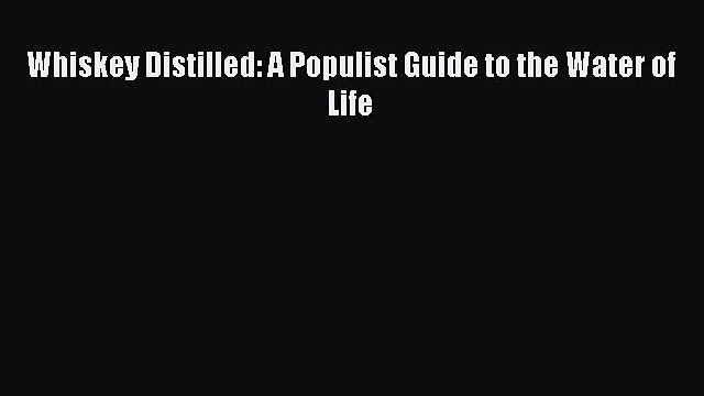 Whiskey Distilled: A Populist Guide to the Water of Life  Free Books