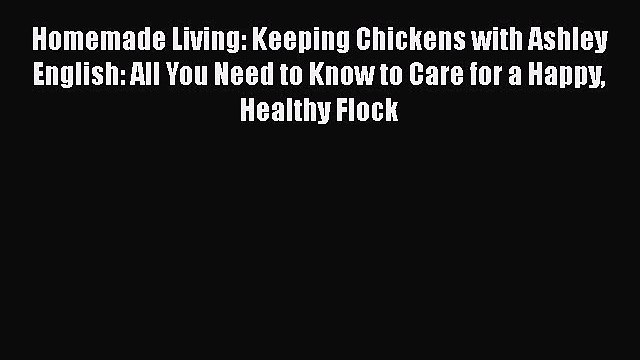 Homemade Living: Keeping Chickens with Ashley English: All You Need to Know to Care for a Happy